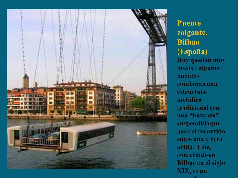 Puente colgante, Bilbao (España) Hoy quedan muy pocos : algunos puentes combinan una estructura metálica tradicional con una barcaza suspendida que hace el recorrido entre una y otra orilla.