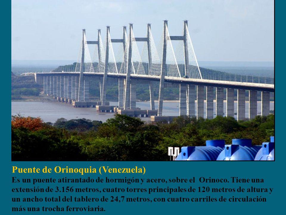 Puente de Orinoquia (Venezuela) Es un puente atirantado de hormigón y acero, sobre el Orinoco. Tiene una extensión de 3.156 metros, cuatro torres prin
