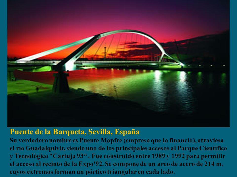 Puente de la Barqueta, Sevilla, España Su verdadero nombre es Puente Mapfre (empresa que lo financió), atraviesa el río Guadalquivir, siendo uno de los principales accesos al Parque Científico y Tecnológico Cartuja 93.