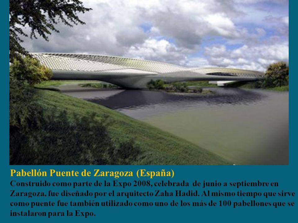 Pabellón Puente de Zaragoza (España) Construido como parte de la Expo 2008, celebrada de junio a septiembre en Zaragoza, fue diseñado por el arquitecto Zaha Hadid.