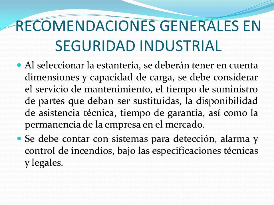 RECOMENDACIONES GENERALES EN SEGURIDAD INDUSTRIAL Al seleccionar la estantería, se deberán tener en cuenta dimensiones y capacidad de carga, se debe c