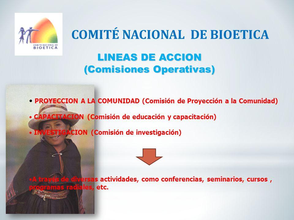 LINEAS DE ACCION (Comisiones Operativas) COMITÉ NACIONAL DE BIOETICA PROYECCION A LA COMUNIDAD (Comisión de Proyección a la Comunidad) CAPACITACION (C
