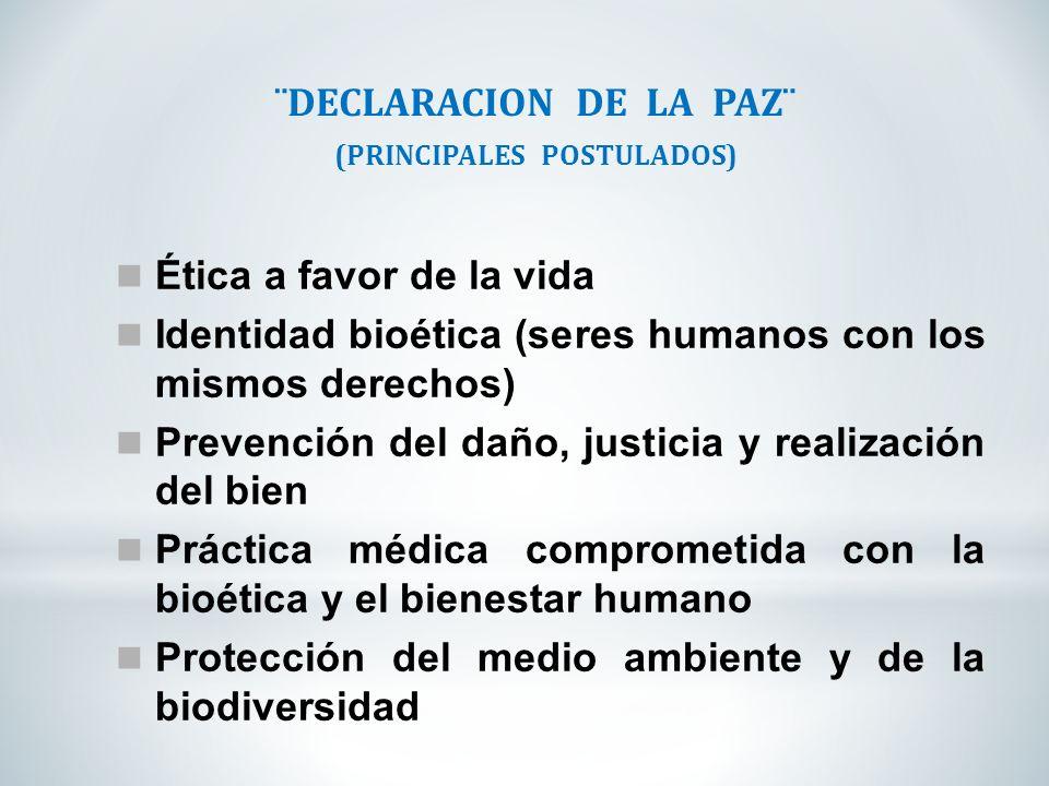 ¨DECLARACION DE LA PAZ¨ (PRINCIPALES POSTULADOS) Ética a favor de la vida Identidad bioética (seres humanos con los mismos derechos) Prevención del da