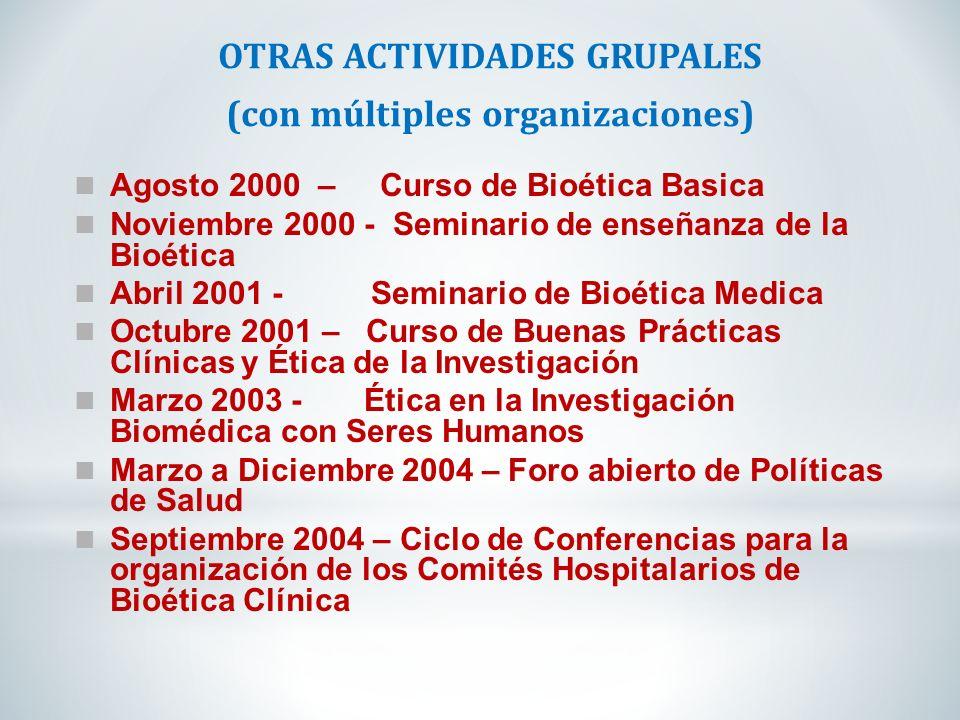 OTRAS ACTIVIDADES GRUPALES (con múltiples organizaciones) Agosto 2000 – Curso de Bioética Basica Noviembre 2000 - Seminario de enseñanza de la Bioétic
