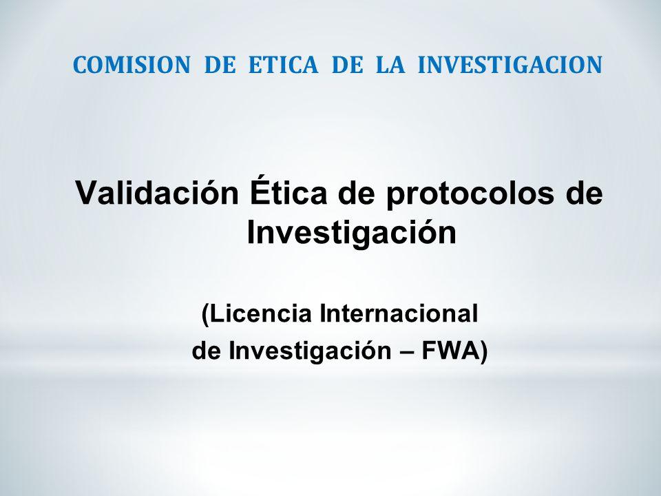 COMISION DE ETICA DE LA INVESTIGACION Validación Ética de protocolos de Investigación (Licencia Internacional de Investigación – FWA)