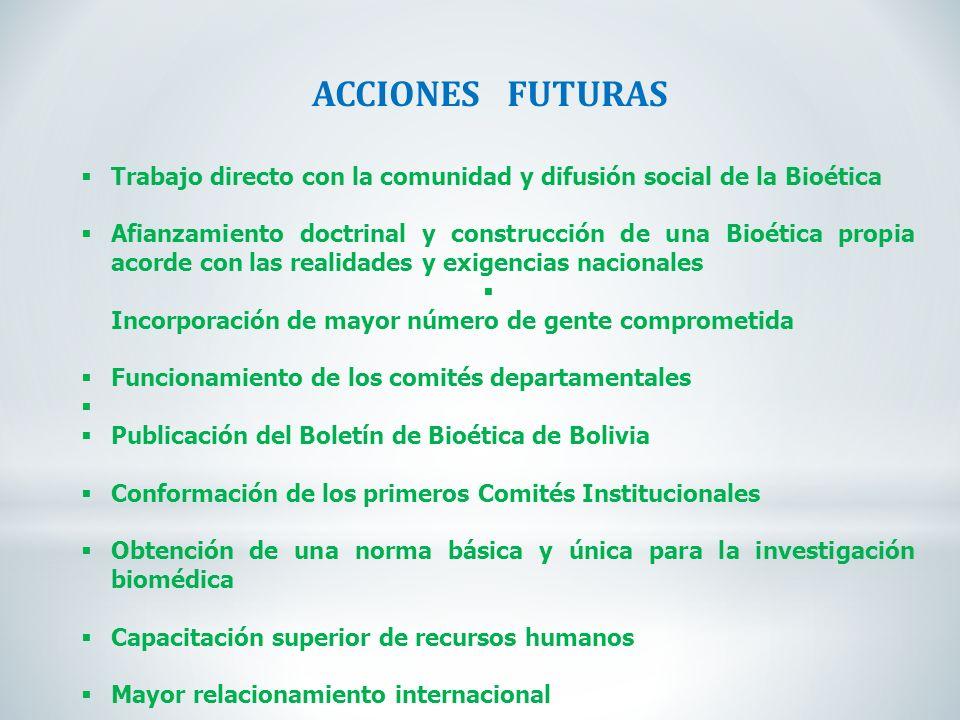 ACCIONES FUTURAS Trabajo directo con la comunidad y difusión social de la Bioética Afianzamiento doctrinal y construcción de una Bioética propia acord