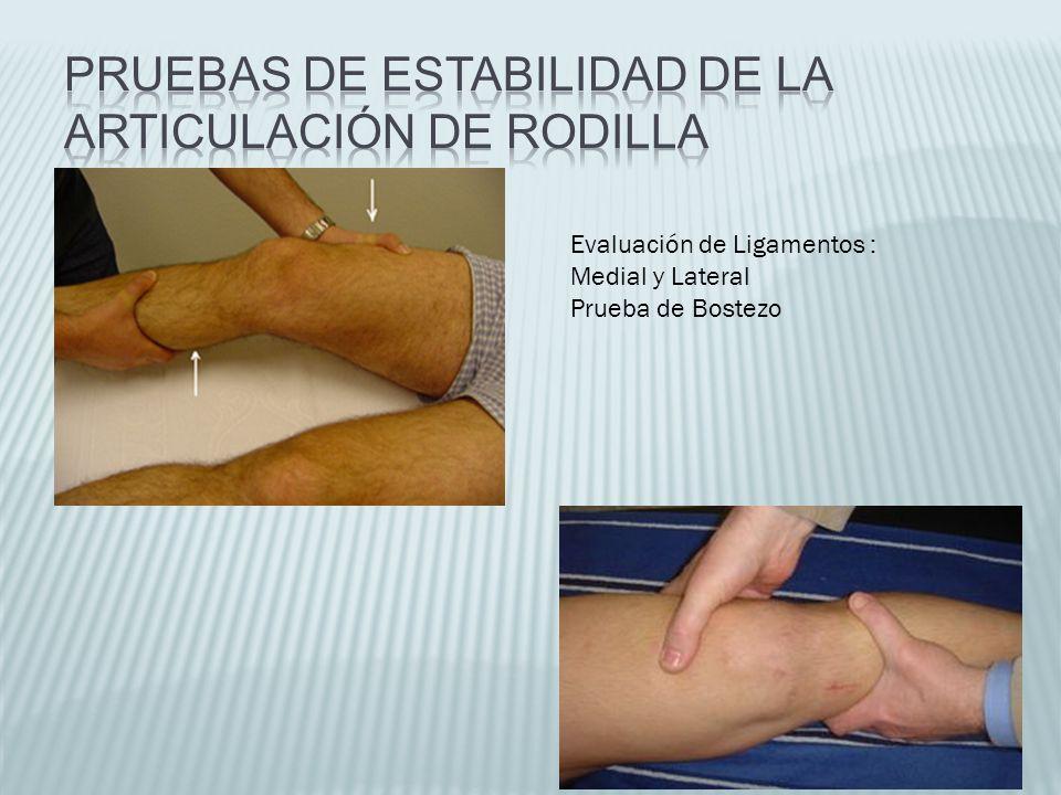 Evaluación de Ligamentos : Medial y Lateral Prueba de Bostezo