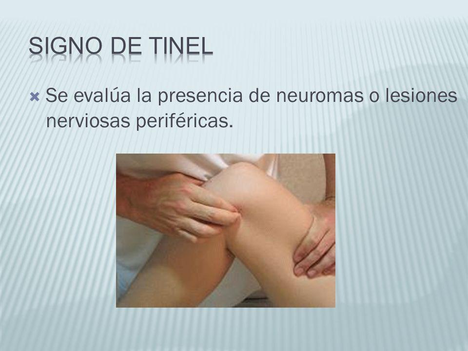 Se evalúa la presencia de neuromas o lesiones nerviosas periféricas.