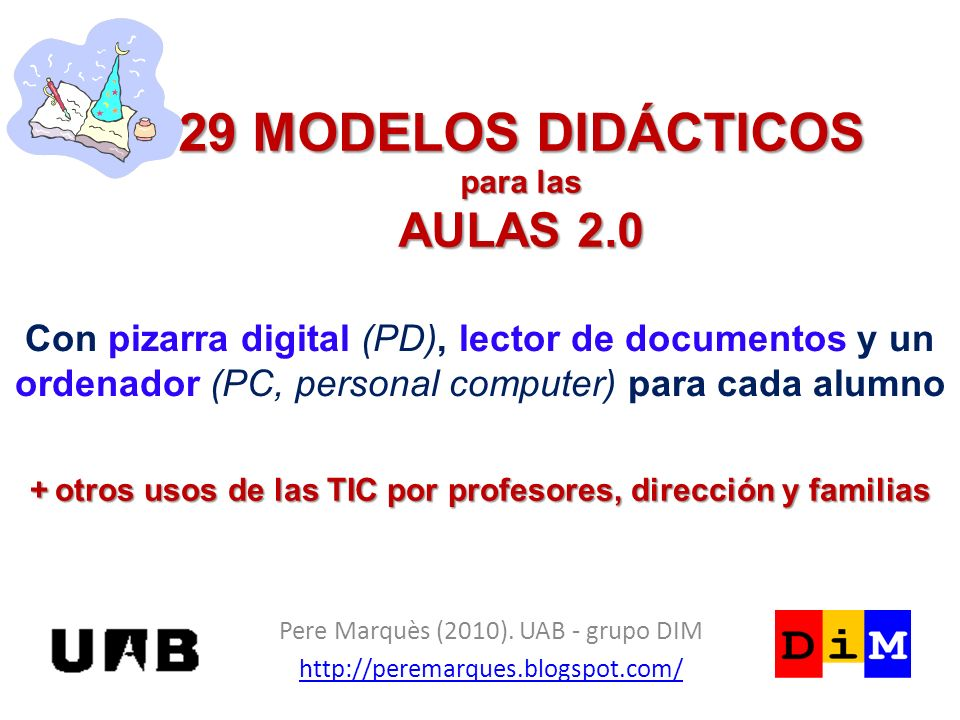 29 MODELOS DIDÁCTICOS para las AULAS 2.0 Pere Marquès (2010). UAB - grupo DIM http://peremarques.blogspot.com/ Con pizarra digital (PD), lector de doc