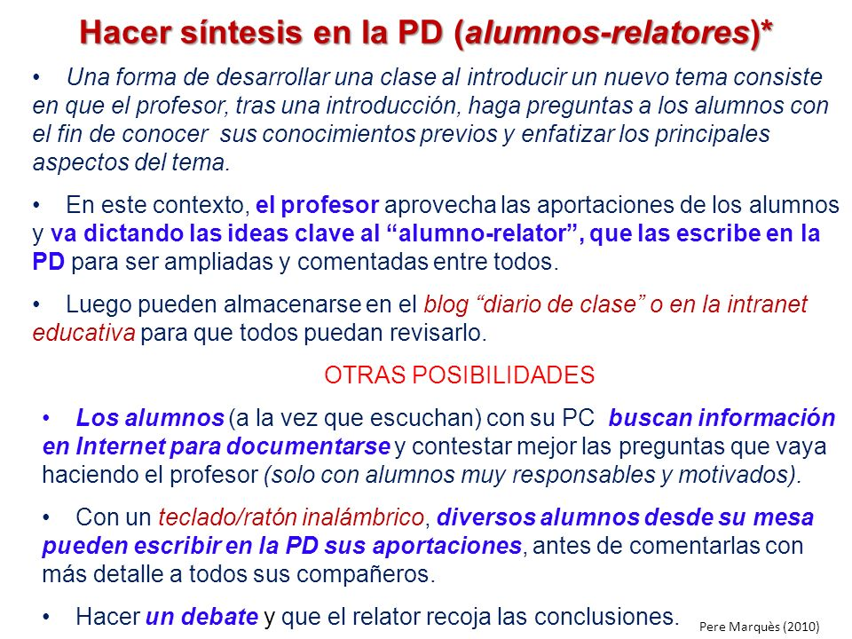 Hacer síntesis en la PD (alumnos-relatores)* Una forma de desarrollar una clase al introducir un nuevo tema consiste en que el profesor, tras una intr