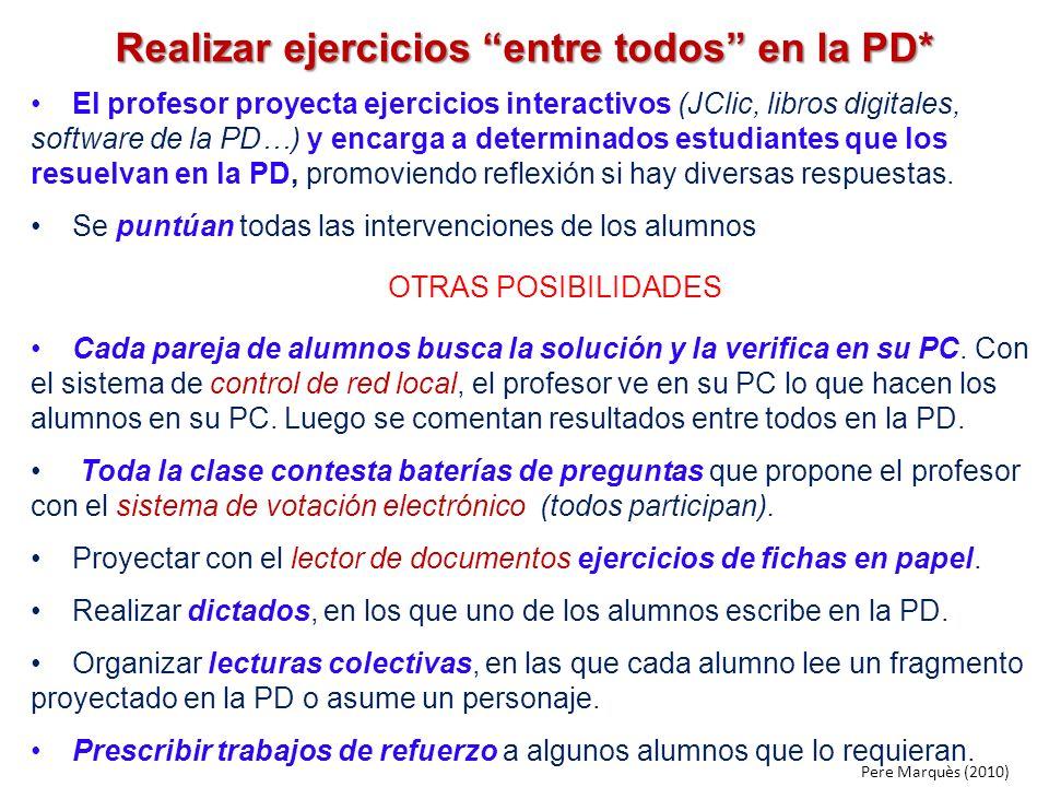 Realizar ejercicios entre todos en la PD* El profesor proyecta ejercicios interactivos (JClic, libros digitales, software de la PD…) y encarga a deter