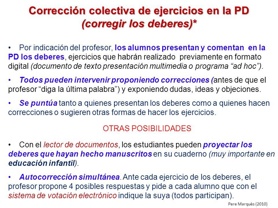 Corrección colectiva de ejercicios en la PD (corregir los deberes)* Por indicación del profesor, los alumnos presentan y comentan en la PD los deberes
