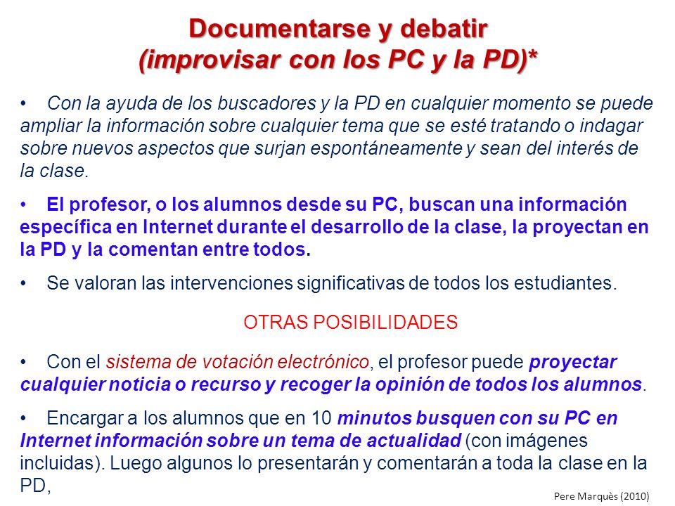 Documentarse y debatir (improvisar con los PC y la PD)* Con la ayuda de los buscadores y la PD en cualquier momento se puede ampliar la información so