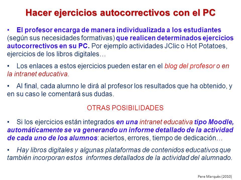Hacer ejercicios autocorrectivos con el PC El profesor encarga de manera individualizada a los estudiantes (según sus necesidades formativas) que real