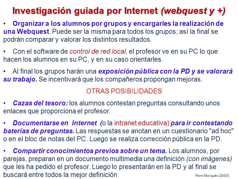 Investigación guiada por Internet (webquest y +) Organizar a los alumnos por grupos y encargarles la realización de una Webquest. Puede ser la misma p