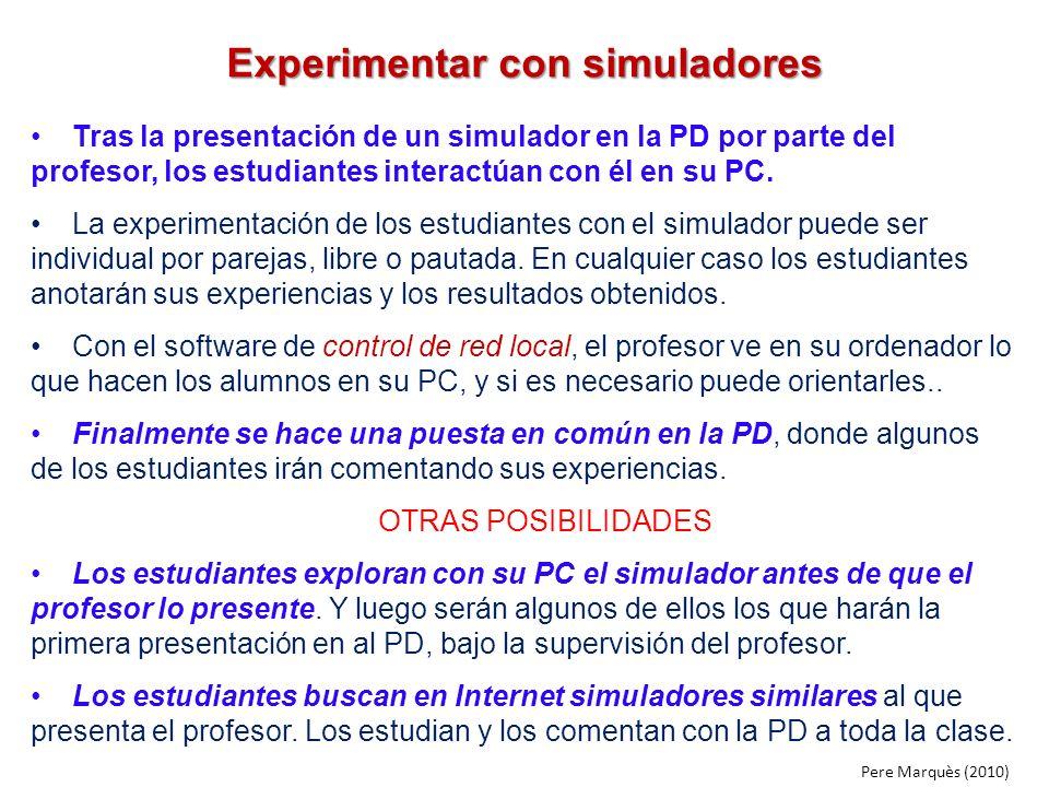 Experimentar con simuladores Tras la presentación de un simulador en la PD por parte del profesor, los estudiantes interactúan con él en su PC. La exp