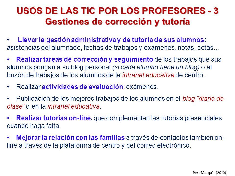USOS DE LAS TIC POR LOS PROFESORES - 3 Gestiones de corrección y tutoría Llevar la gestión administrativa y de tutoría de sus alumnos: asistencias del