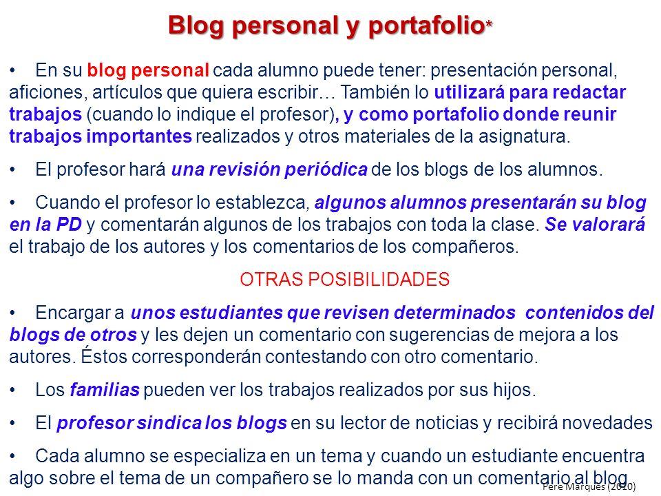 Blog personal y portafolio * En su blog personal cada alumno puede tener: presentación personal, aficiones, artículos que quiera escribir… También lo