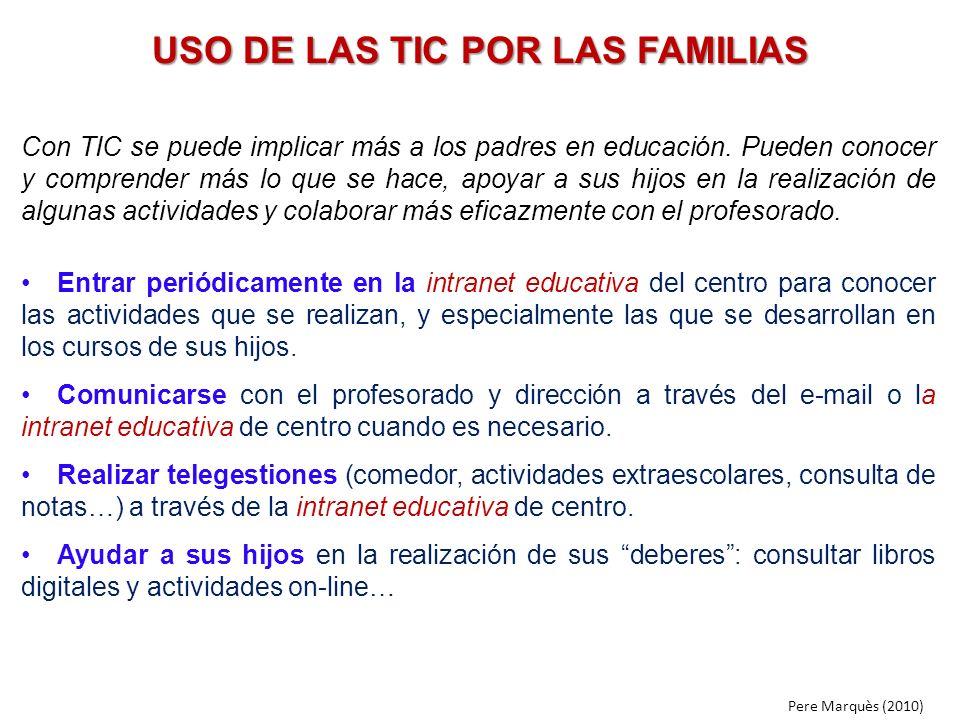USO DE LAS TIC POR LAS FAMILIAS Con TIC se puede implicar más a los padres en educación. Pueden conocer y comprender más lo que se hace, apoyar a sus