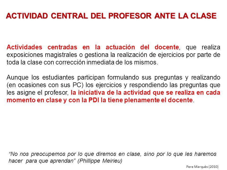 ACTIVIDAD CENTRAL DEL PROFESOR ANTE LA CLASE Actividades centradas en la actuación del docente, que realiza exposiciones magistrales o gestiona la rea