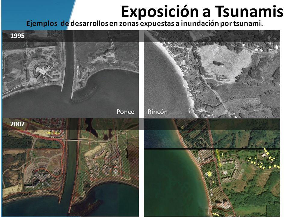 Exposición a Tsunamis Ejemplos de desarrollos en zonas expuestas a inundación por tsunami. 1995 2007 PonceRincón