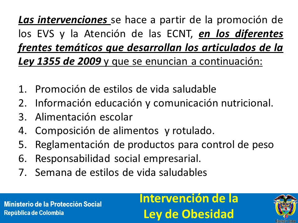 Ministerio de la Protección Social República de Colombia Las intervenciones se hace a partir de la promoción de los EVS y la Atención de las ECNT, en