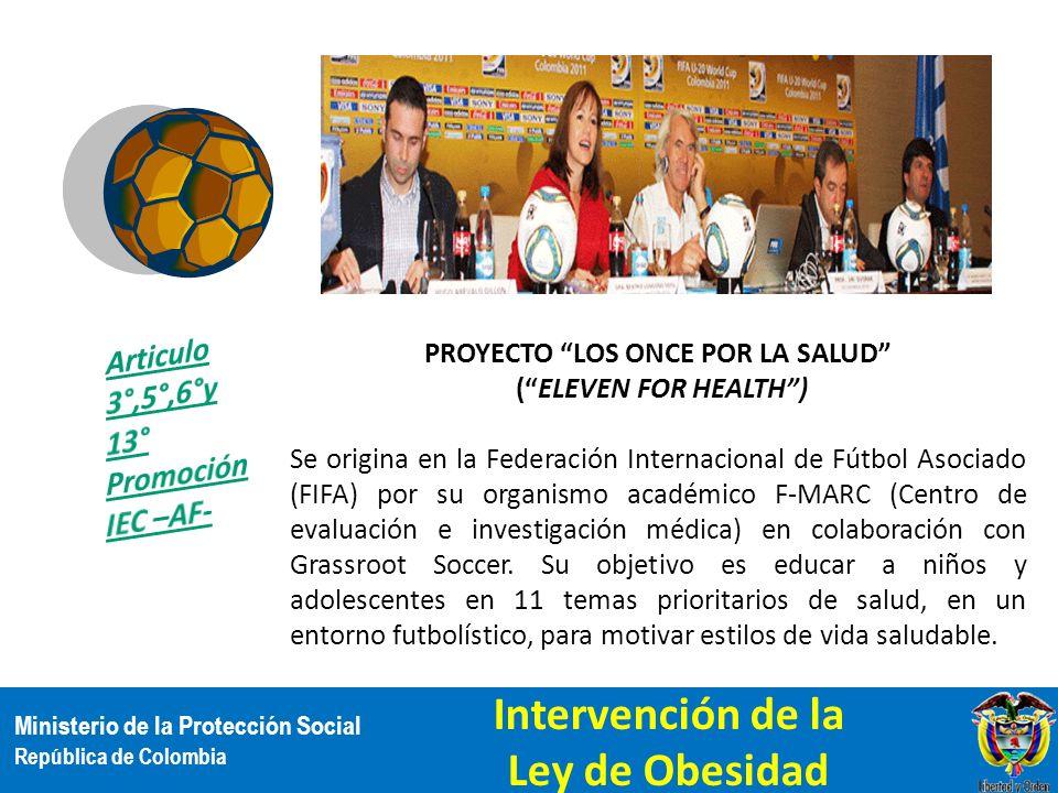 Ministerio de la Protección Social República de Colombia PROYECTO LOS ONCE POR LA SALUD (ELEVEN FOR HEALTH) Se origina en la Federación Internacional