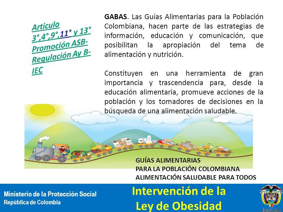 Ministerio de la Protección Social República de Colombia GABAS. Las Guías Alimentarias para la Población Colombiana, hacen parte de las estrategias de