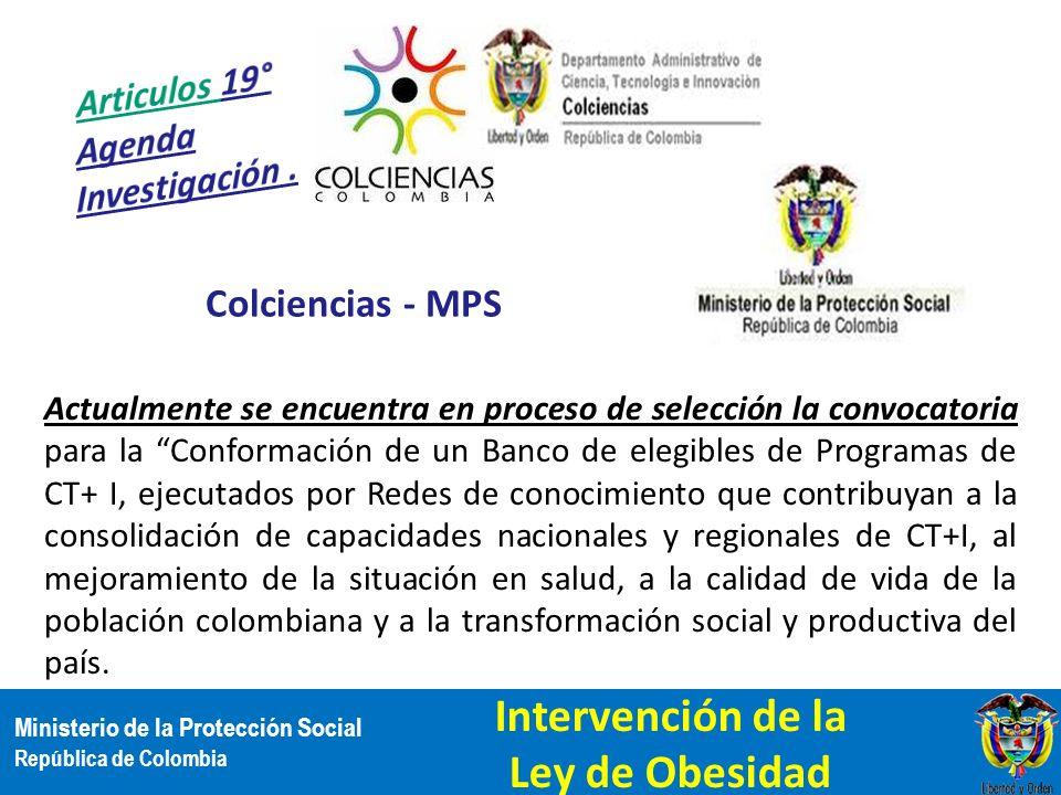 Ministerio de la Protección Social República de Colombia Colciencias - MPS Actualmente se encuentra en proceso de selección la convocatoria para la Co