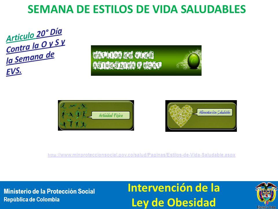 Ministerio de la Protección Social República de Colombia SEMANA DE ESTILOS DE VIDA SALUDABLES http ://www.minproteccionsocial.gov.co/salud/Paginas/Est