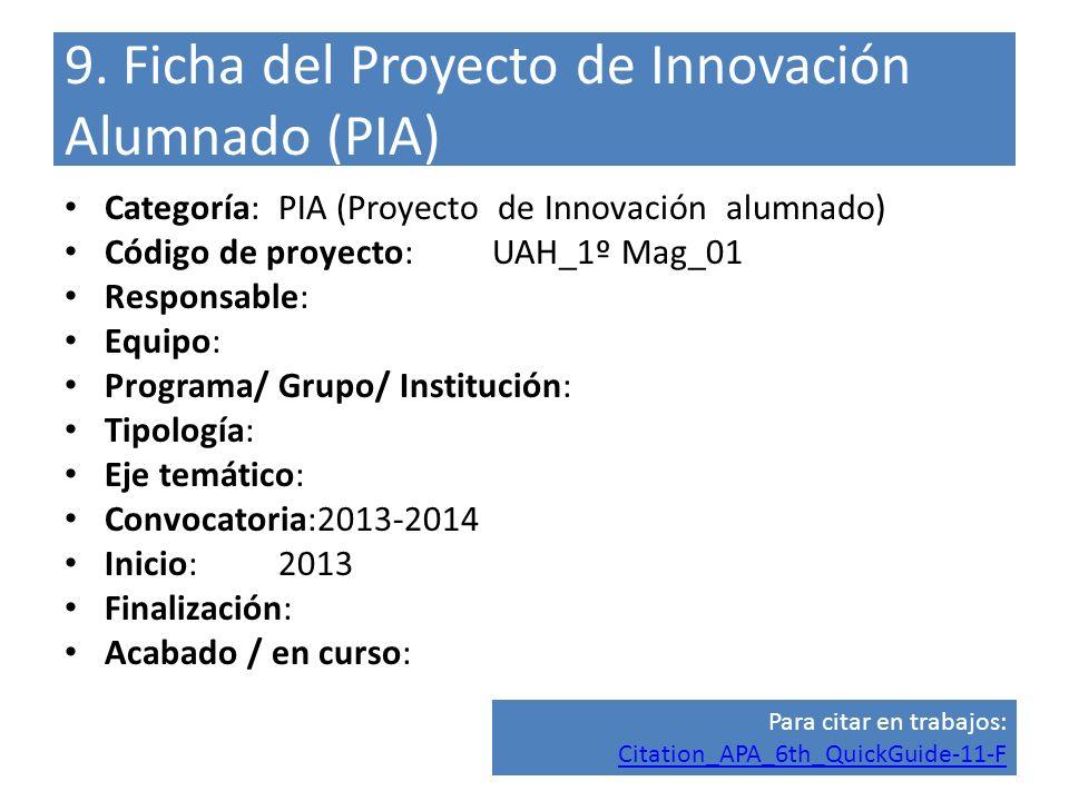 9. Ficha del Proyecto de Innovación Alumnado (PIA) Categoría:PIA (Proyecto de Innovación alumnado) Código de proyecto:UAH_1º Mag_01 Responsable: Equip