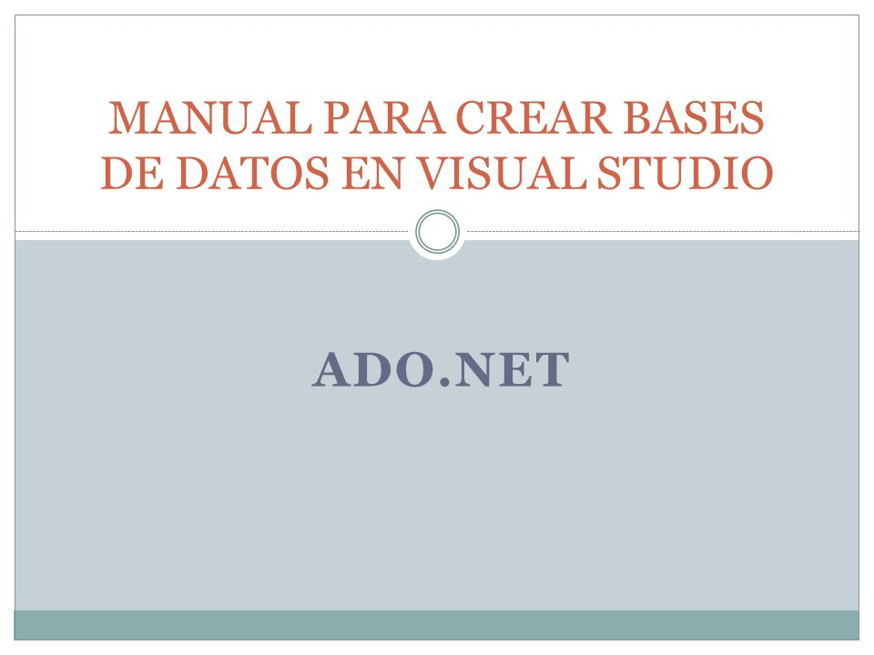 ADO.NET MANUAL PARA CREAR BASES DE DATOS EN VISUAL STUDIO