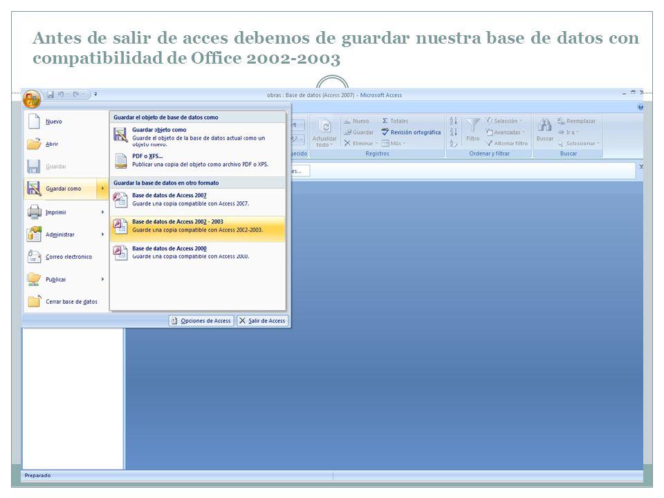 Antes de salir de acces debemos de guardar nuestra base de datos con compatibilidad de Office 2002-2003