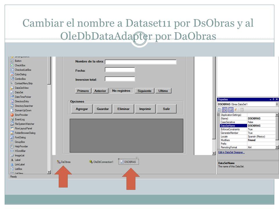 Cambiar el nombre a Dataset11 por DsObras y al OleDbDataAdapter por DaObras