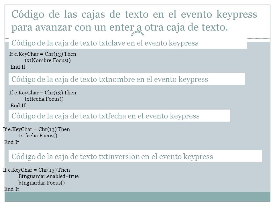 Código de las cajas de texto en el evento keypress para avanzar con un enter a otra caja de texto. Código de la caja de texto txtclave en el evento ke