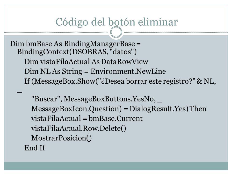 Código del botón eliminar Dim bmBase As BindingManagerBase = BindingContext(DSOBRAS,