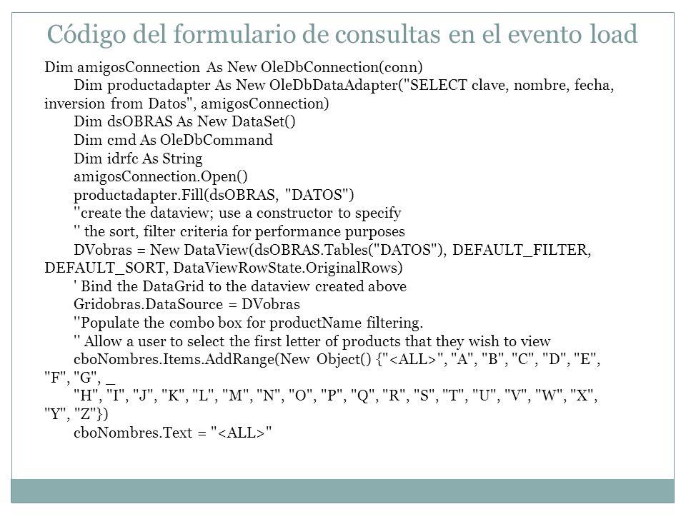 Código del formulario de consultas en el evento load Dim amigosConnection As New OleDbConnection(conn) Dim productadapter As New OleDbDataAdapter(