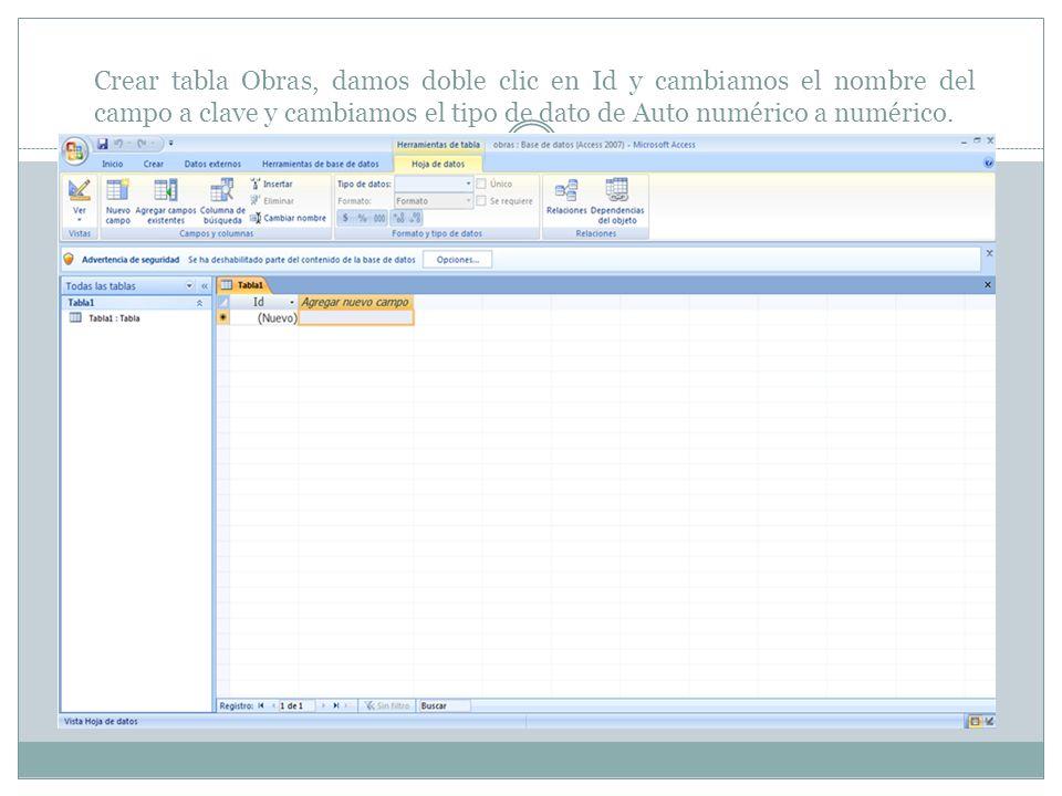 Crear tabla Obras, damos doble clic en Id y cambiamos el nombre del campo a clave y cambiamos el tipo de dato de Auto numérico a numérico.