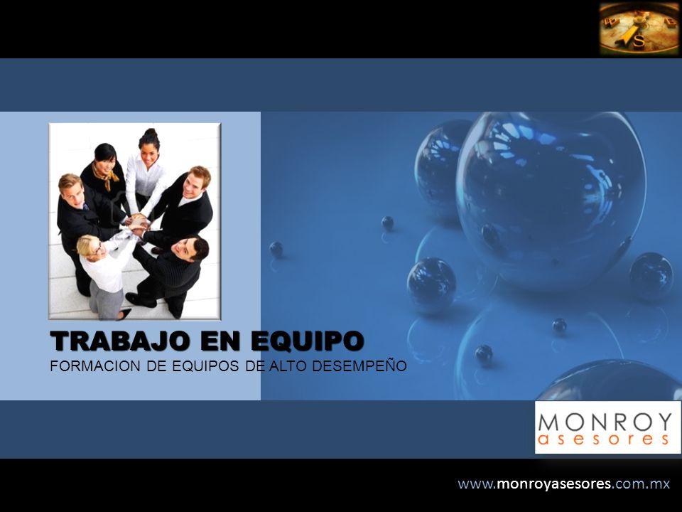 www.monroyasesores.com.mx TRABAJO EN EQUIPO TRABAJO EN EQUIPO FORMACION DE EQUIPOS DE ALTO DESEMPEÑO