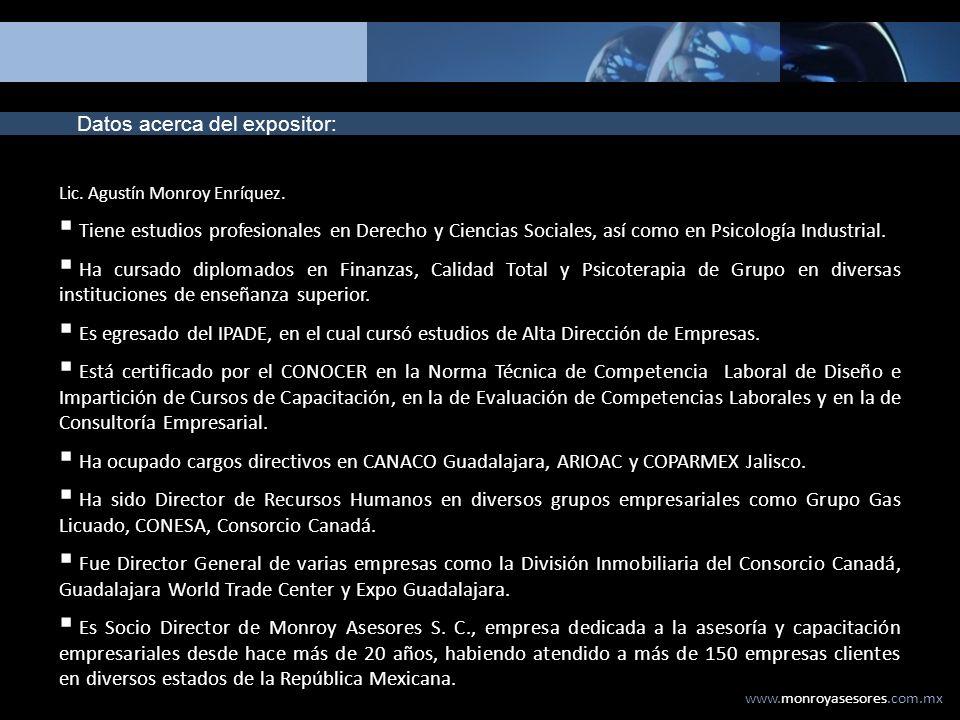 www.monroyasesores.com.mx Lic. Agustín Monroy Enríquez. Tiene estudios profesionales en Derecho y Ciencias Sociales, así como en Psicología Industrial