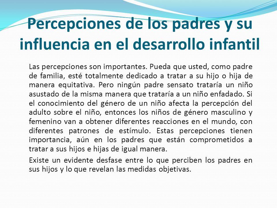 Las percepciones son importantes. Pueda que usted, como padre de familia, esté totalmente dedicado a tratar a su hijo o hija de manera equitativa. Per