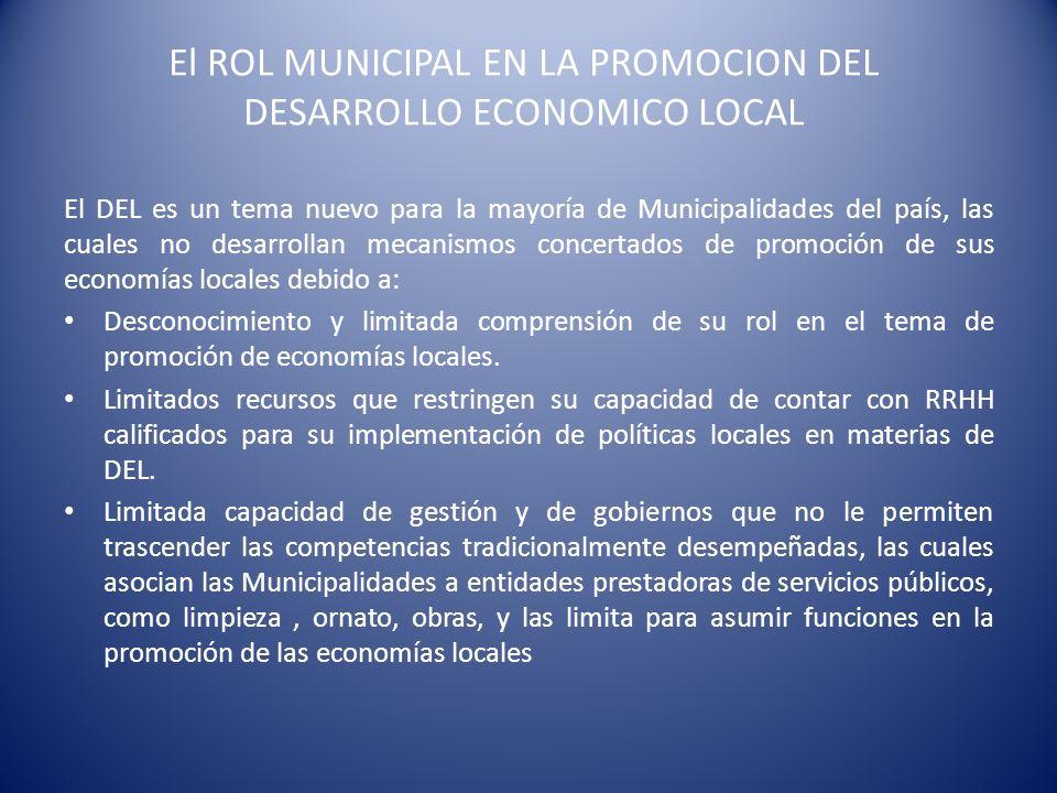 El ROL MUNICIPAL EN LA PROMOCION DEL DESARROLLO ECONOMICO LOCAL El DEL es un tema nuevo para la mayoría de Municipalidades del país, las cuales no des