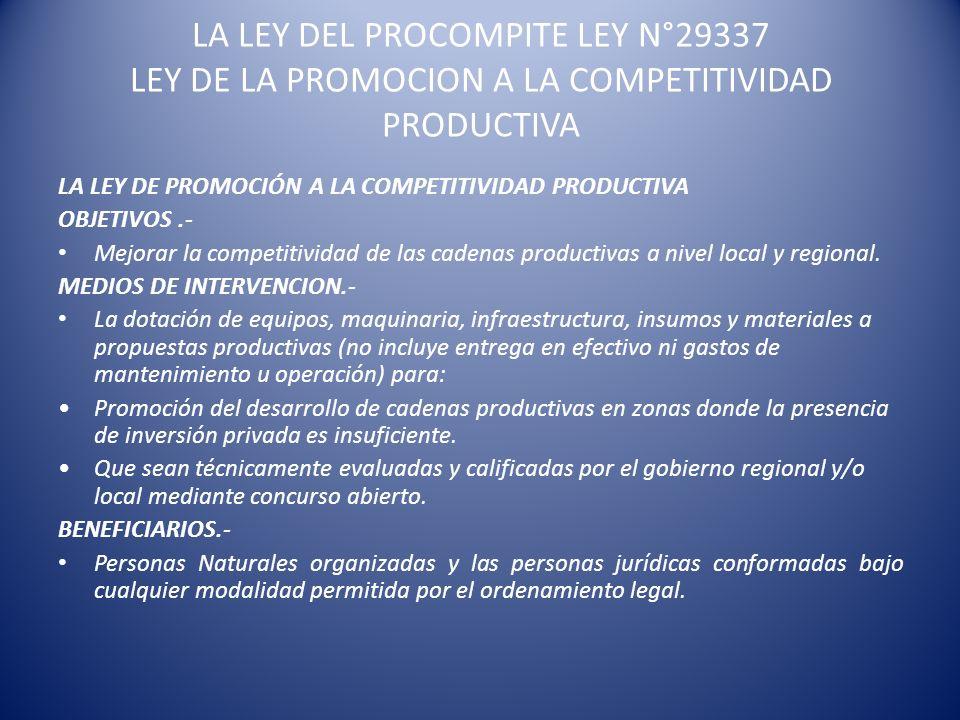 LA LEY DEL PROCOMPITE LEY N°29337 LEY DE LA PROMOCION A LA COMPETITIVIDAD PRODUCTIVA LA LEY DE PROMOCIÓN A LA COMPETITIVIDAD PRODUCTIVA OBJETIVOS.- Me