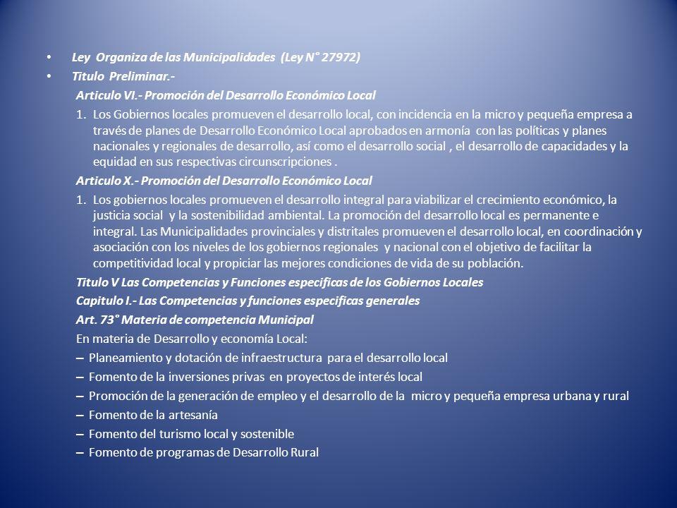 Ley Organiza de las Municipalidades (Ley N° 27972) Titulo Preliminar.- Articulo VI.- Promoción del Desarrollo Económico Local 1.Los Gobiernos locales