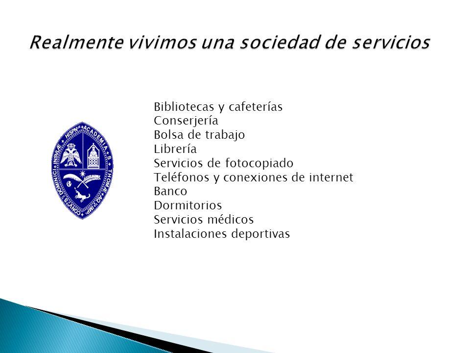 Bibliotecas y cafeterías Conserjería Bolsa de trabajo Librería Servicios de fotocopiado Teléfonos y conexiones de internet Banco Dormitorios Servicios
