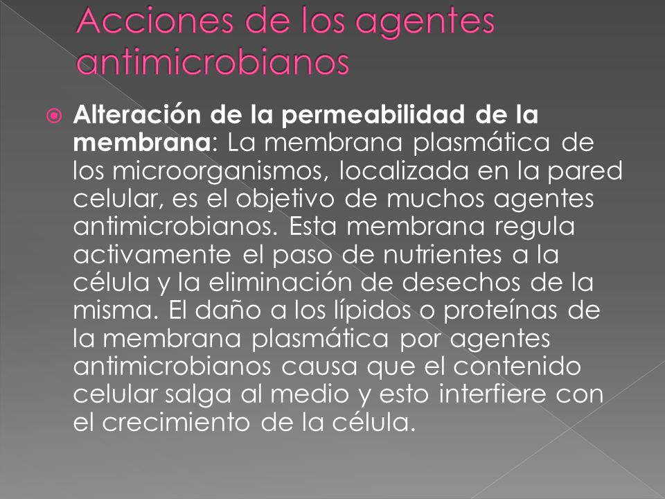 Alteración de la permeabilidad de la membrana : La membrana plasmática de los microorganismos, localizada en la pared celular, es el objetivo de mucho