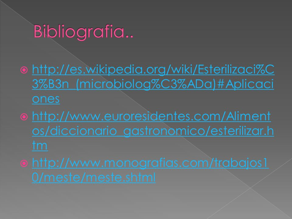 http://es.wikipedia.org/wiki/Esterilizaci%C 3%B3n_(microbiolog%C3%ADa)#Aplicaci ones http://es.wikipedia.org/wiki/Esterilizaci%C 3%B3n_(microbiolog%C3
