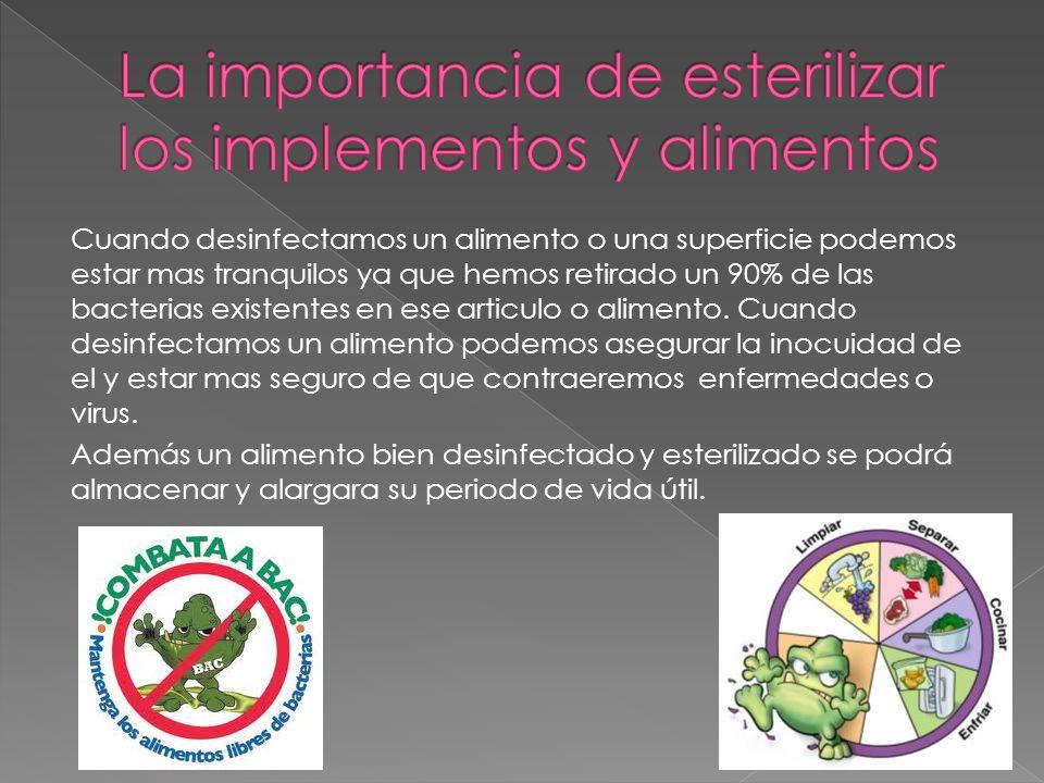 Cuando desinfectamos un alimento o una superficie podemos estar mas tranquilos ya que hemos retirado un 90% de las bacterias existentes en ese articul