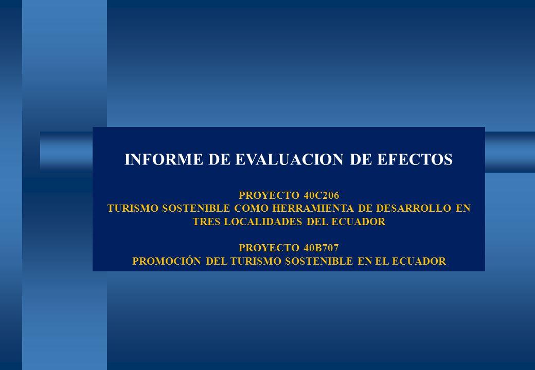 INFORME DE EVALUACION DE EFECTOS PROYECTO 40C206 TURISMO SOSTENIBLE COMO HERRAMIENTA DE DESARROLLO EN TRES LOCALIDADES DEL ECUADOR PROYECTO 40B707 PRO