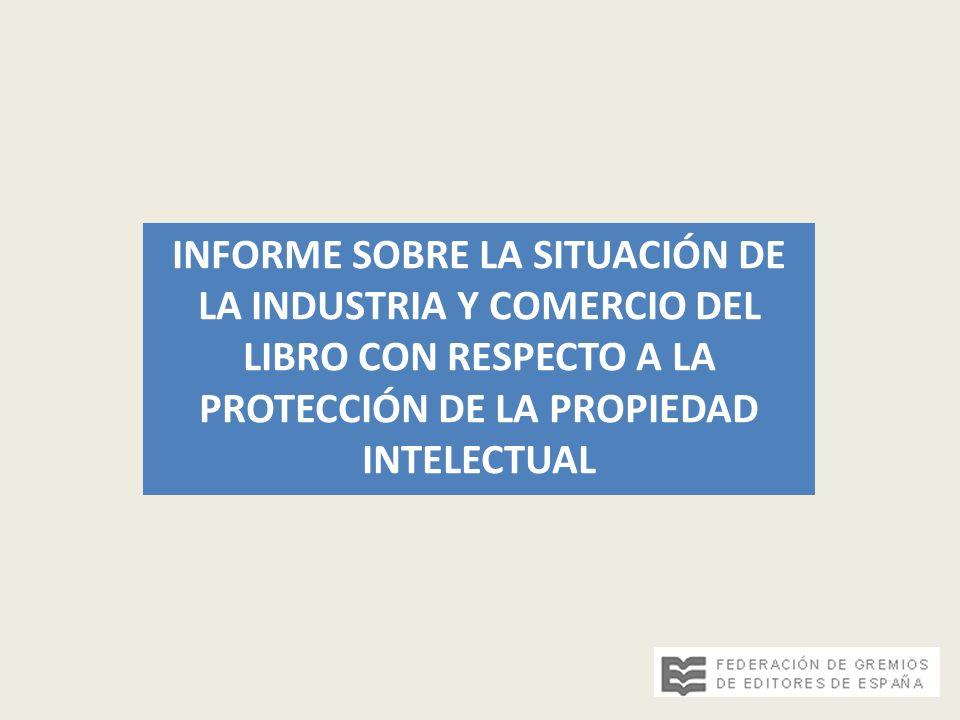 INFORME SOBRE LA SITUACIÓN DE LA INDUSTRIA Y COMERCIO DEL LIBRO CON RESPECTO A LA PROTECCIÓN DE LA PROPIEDAD INTELECTUAL